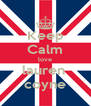 Keep Calm love lauren  coyne - Personalised Poster A4 size