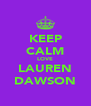 KEEP CALM LOVE LAUREN DAWSON - Personalised Poster A4 size
