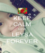 KEEP CALM LOVE LEYSA FOREVER - Personalised Poster A4 size