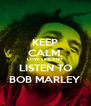 KEEP CALM, LOVE LIFE AND LISTEN TO BOB MARLEY - Personalised Poster A4 size