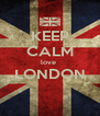 KEEP CALM love  LONDON  - Personalised Poster A4 size