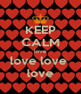 KEEP CALM love love love  love - Personalised Poster A4 size