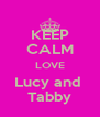 KEEP CALM LOVE Lucy and  Tabby - Personalised Poster A4 size