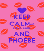 KEEP CALM~ LOVE LUKE AND PHOEBE - Personalised Poster A4 size