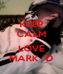 KEEP CALM & LOVE MARK :'D - Personalised Poster A4 size