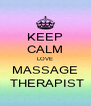 KEEP CALM LOVE MASSAGE  THERAPIST - Personalised Poster A4 size