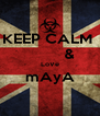 KEEP CALM           & LoVe mAyA  - Personalised Poster A4 size