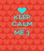 KEEP CALM LOVE ME :)  - Personalised Poster A4 size