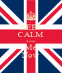 KEEP CALM Love Me Now - Personalised Poster A4 size