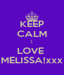 KEEP CALM | LOVE  MELISSA!xxx - Personalised Poster A4 size