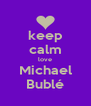 keep calm love Michael Bublé - Personalised Poster A4 size