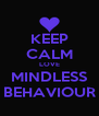 KEEP CALM LOVE MINDLESS BEHAVIOUR - Personalised Poster A4 size