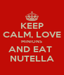 KEEP CALM, LOVE MINIONS AND EAT  NUTELLA - Personalised Poster A4 size