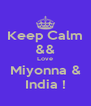 Keep Calm && Love Miyonna & India ! - Personalised Poster A4 size
