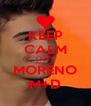 KEEP CALM LOVE MORENO M+D - Personalised Poster A4 size