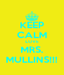 KEEP CALM LOVE MRS. MULLINS!!! - Personalised Poster A4 size