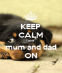 KEEP CALM love  mum and dad ON - Personalised Poster A4 size