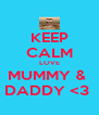 KEEP CALM LOVE MUMMY &  DADDY <3  - Personalised Poster A4 size