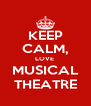 KEEP CALM, LOVE  MUSICAL THEATRE - Personalised Poster A4 size