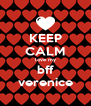 KEEP CALM love my bff verenice - Personalised Poster A4 size