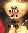KEEP calm  & Love N!v!N - Personalised Poster A4 size