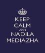 KEEP CALM LOVE NADILA MEDIAZHA - Personalised Poster A4 size