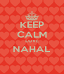 KEEP CALM LOVE NAHAL  - Personalised Poster A4 size