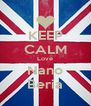 KEEP CALM Love Nano Beria - Personalised Poster A4 size