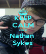 KEEP CALM Love Nathan  Sykes - Personalised Poster A4 size