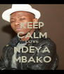 KEEP CALM LOVE NDEYA MBAKO - Personalised Poster A4 size