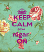 KEEP CALM love nigar  ON - Personalised Poster A4 size