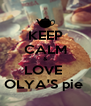 KEEP CALM & LOVE  OLYA'S pie  - Personalised Poster A4 size