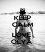 KEEP CALM & LOVE  OLYA  - Personalised Poster A4 size