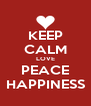 KEEP CALM LOVE PEACE HAPPINESS - Personalised Poster A4 size