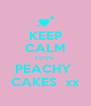 KEEP CALM LOVE  PEACHY  CAKES  xx - Personalised Poster A4 size