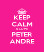 KEEP CALM & LOVE PETER ANDRE - Personalised Poster A4 size
