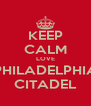 KEEP CALM LOVE PHILADELPHIA CITADEL - Personalised Poster A4 size