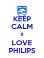 KEEP CALM & LOVE PHILIPS - Personalised Poster A4 size