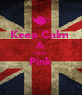 Keep Calm  & Love Pink  - Personalised Poster A4 size