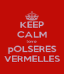 KEEP CALM love pOLSERES VERMELLES - Personalised Poster A4 size