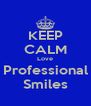 KEEP CALM Love Professional Smiles - Personalised Poster A4 size
