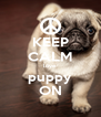 KEEP CALM love puppy ON - Personalised Poster A4 size