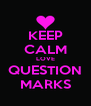 KEEP CALM LOVE QUESTION MARKS - Personalised Poster A4 size