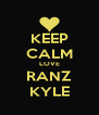 KEEP CALM LOVE RANZ KYLE - Personalised Poster A4 size
