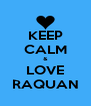 KEEP CALM & LOVE RAQUAN - Personalised Poster A4 size