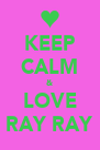KEEP CALM & LOVE RAY RAY - Personalised Poster A4 size