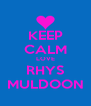 KEEP CALM LOVE RHYS MULDOON - Personalised Poster A4 size