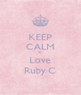 KEEP CALM & Love Ruby C - Personalised Poster A4 size