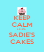 KEEP CALM LOVE  SADIE'S CAKES - Personalised Poster A4 size