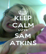 KEEP CALM LOVE SAM ATKINS - Personalised Poster A4 size